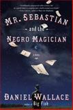Mr. Sebastian and the Negro Magician, Daniel Wallace, 038552109X