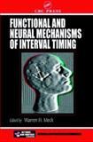 Functional and Neural Mechanisms of Interval Timing, Meck, Warren H., 0849311098