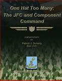 One Hat Too Many: the JFC and Component Command, Patrick J., Patrick Doherty,  USAF, 1479331090
