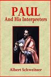 Paul and His Interpreters, Albert Schweitzer, 149470109X