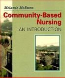 Community Based Nursing : An Introduction, McEwen, Melanie, 0721661092