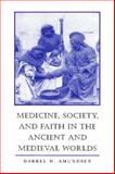 Medicine, Society, and Faith in the Ancient and Medieval Worlds, Amundsen, Darrel W., 0801851092