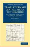 Travels Through Central Africa to Timbuctoo 2 Volume Set : And Across the Great Desert, to Morocco, Performed in the Years 1824-1828, Caillié, René, 1108061095
