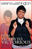 From Victim to Victorious: My Testimony, Serena Washington, 1477651098