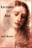 Lectures on Art (Oxford), John Ruskin, 160450109X