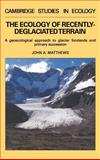 The Ecology of Recently-Deglaciated Terrain : A Geoecological Approach to Glacier Forelands, Matthews, John A., 0521361095