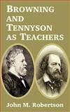 Browning and Tennyson as Teachers, John Robertson, 1410211096