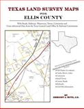 Texas Land Survey Maps for Ellis County : With Roads, Railways, Waterways, Towns, Cemeteries and Including Cross-referenced Data from the General Land Office and Texas Railroad Commission, Boyd, Gregory A., 1420351095