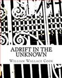 Adrift in the Unknown, William Wallace Cook, 1494781093