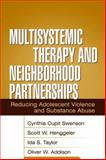 Multisystemic Therapy and Neighborhood Partnerships : Reducing Adolescent Violence and Substance Abuse, Swenson, Cynthia Cupit and Henggeler, Scott W., 159385109X
