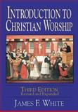 Introduction to Christian Worship, James F. White, 0687091098