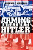 Arming Against Hitler : France and the Limits of Military Planning, Kiesling, Eugenia C., 0700611096
