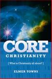 Core Christianity, Elmer Towns, 0899571093