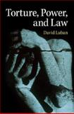 Torture, Power, and Law, Luban, David, 1107051096