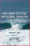 Software Testing and Global Industry : Future Paradigms, Casey, Valentine, 1443801097