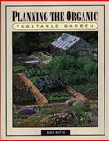 Planning the Organic Vegetable Garden, Dick Kitto, 1555911099