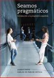 Seamos Pragmáticos : Introducción a la Prágmatica Española, Pinto, Derrin and de Pablos-Ortega, Carlos, 030019109X