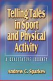 Telling Tales in Sport and Physical Activity : A Qualitative Journey, Sparkes, Andrew, 073603109X