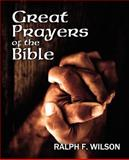 Great Prayers of the Bible, Ralph F. Wilson, 0983231095