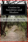 Genius in Sunshine and Shadow, Maturin M. Ballou, 1499261098
