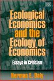 Ecological Economics and the Ecology of Economics : Essays in Criticism, Daly, Herman E., 1840641096