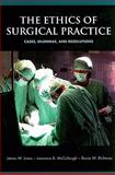 The Ethics of Surgical Practice : Cases, Dilemmas, and Resolutions, Jones, James W. and McCullough, Laurence B., 019532109X