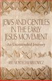 Jews and Gentiles in the Early Jesus Movement : An Unintended Journey, Bibliowicz, Abel Mordechai, 113728109X