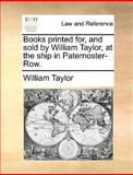 Books Printed for, and Sold by William Taylor, at the Ship in Paternoster-Row, William Taylor, 1170471099