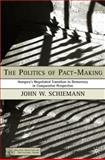 The Politics of Pact-Making : Hungary's Negotiated Transition to Democracy in Comparative Perspective, Schiemann, John W., 1403971099