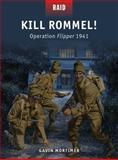 Kill Rommel! - Operation Flipper 1941, Gavin Mortimer, 1472801091