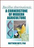 Bacillus Thuringiensis : A Cornerstone of Modern Agriculture, Matthew Metz, 1560221097