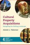Cultural Property Acquisitions : Navigating the Shifting Landscape, Taberner, Aimee L., 1611321093