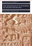The Archaeology of Seafaring in Ancient South Asia, Ray, Himanshu Prabha, 0521011094
