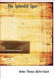 The Splendid Spur, Arthur Thomas Quiller-Couch, 0554301091
