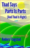 Thad Says Parts Is Parts (and Thad Is Right), Anders Flagstad, 0615781098