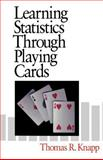 Learning Statistics Through Playing Cards, Knapp, Thomas R., 0761901094
