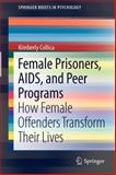 Female Prisoners, AIDS, and Peer Programs : How Female Offenders Transform Their Lives, Collica, Kimberly, 1461451094
