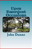 Upon Emergent Occasions, John Donne, 1477531092