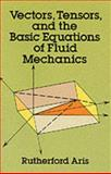 Vectors, Tensors and the Basic Equations of Fluid Mechanics, Aris, Rutherford, 0486661105