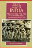 Architecture and Art of Southern India : Vijayanagara and the Successor States, 1350-1750, Michell, George, 0521441102