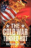 The Cold War Turned Hot, Richard M. Say, 1438971109