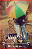 Sugar's Dance, Katie Mettner, 1466451106