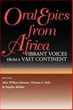 Oral Epics from Africa : Vibrant Voices from a Vast Continent, Thomas A. Hale, 0253211107