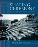Shaping Ceremony : Monumental Steps and Greek Architecture, Hollinshead, Mary B., 0299301109