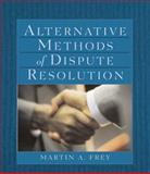 Alternative Methods of Dispute Resolution, Frey, Martin A., 0766821102