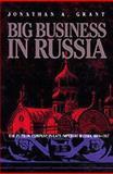 Big Business in Russia : The Putilov Company in Late Imperial Russia, 1868-1917, Grant, Jonathan, 0822941104