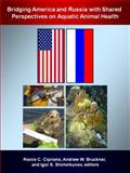 Bridging America and Russia with Shared Perspectives on Aquatic Animal Health,, 0983561109
