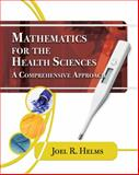 Mathematics for Health Sciences : A Comprehensive Approach, Joel R. Helms, 1435441109