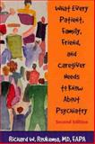 What Every Patient, Family, Friend, and Caregiver Needs to Know about Psychiatry, Roukema, Richard W., 1585621102