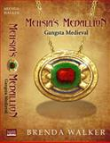 Mehsia's Medallion - Gangsta Medieval, Brenda Walker, 0983171106